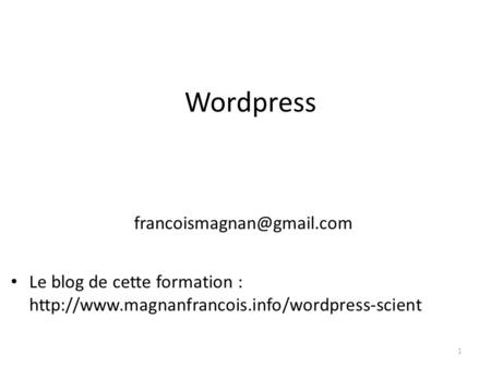 Wordpress Le blog de cette formation :  1.