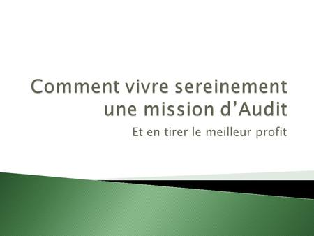 Comment vivre sereinement une mission d'Audit