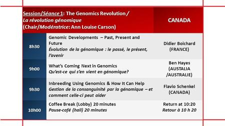 Session/Séance 1: The Genomics Revolution / La révolution génomique (Chair/Modératrice: Ann Louise Carson) CANADA8h30 Genomic Developments – Past, Present.