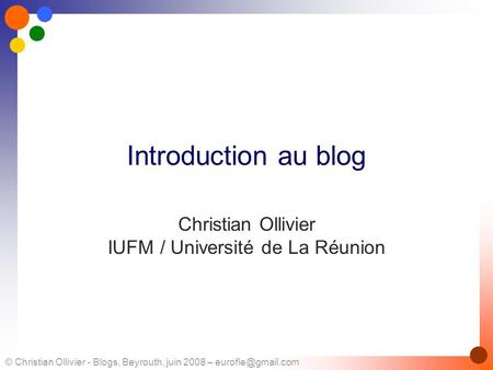 © Christian Ollivier - Blogs, Beyrouth, juin 2008 – Introduction au blog Christian Ollivier IUFM / Université de La Réunion.