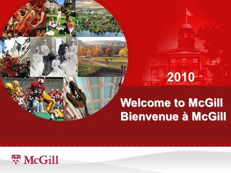 Welcome to McGill Bienvenue à McGill 2010. September 2010 Characteristics of the admissions cycle/ Caractéristiques du cycle des admissions Kim Bartlett.