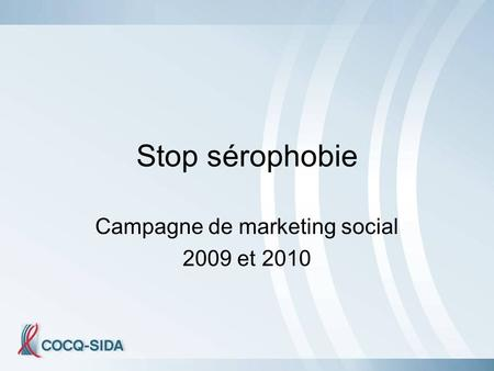 Stop sérophobie Campagne de marketing social 2009 et 2010.