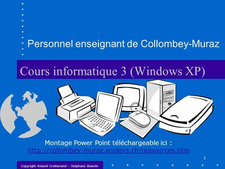 1 Cours informatique 3 (Windows XP) Montage Power Point téléchargeable ici :  Copyright Roland Crettenand.