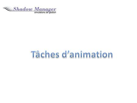 Tâches d'animation.