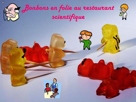 Bonbons en folie au restaurant scientifique