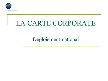LA CARTE CORPORATE Déploiement national