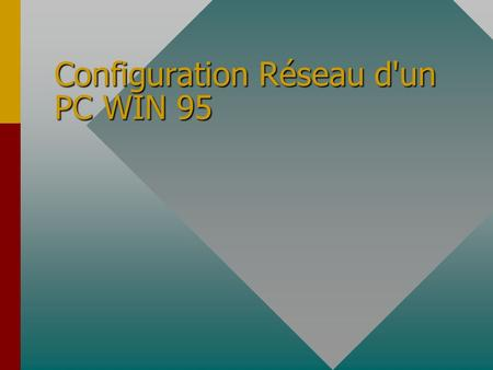 Configuration Réseau d'un PC WIN 95 Introduction Le réseau Ethernet La carte réseau Configuration de WINDOWS 95 Windows for Workgroup Configuration de.