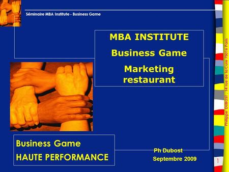 1 Philippe DUBOST, 14 rue de la Cure 75016 Paris Séminaire MBA Institute - Business Game Business Game HAUTE PERFORMANCE MBA INSTITUTE Business Game Marketing.