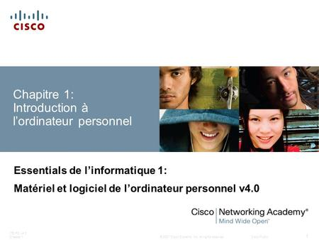 © 2007 Cisco Systems, Inc. All rights reserved.Cisco Public ITE PC v4.0 Chapter 1 1 Chapitre 1: Introduction à lordinateur personnel Essentials de linformatique.
