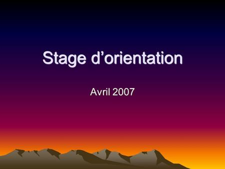 Stage d'orientation Avril 2007.