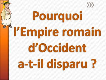 Pourquoi l'Empire romain d'Occident a-t-il disparu ?