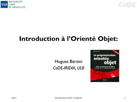 Introduction à lOrienté Objet: Hugues Bersini CoDE-IRIDIA, ULB 2013Introduction à l'OO - H. Bersini1.