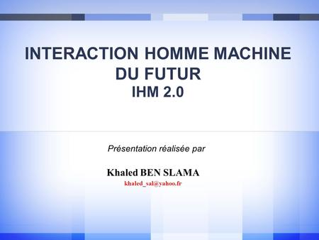 INTERACTION HOMME MACHINE DU FUTUR IHM 2.0