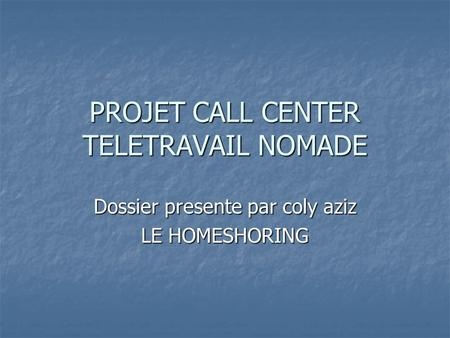 PROJET CALL CENTER TELETRAVAIL NOMADE