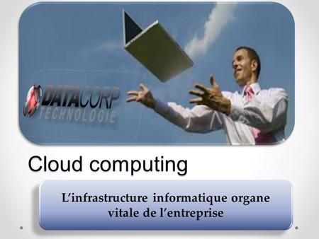Cloud computing. La solution IT : Sécurité et protection de vos données La solution IT : Sécurité et protection de vos données « Vous ne pouvez plus stocker.
