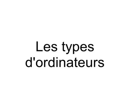 Les types d'ordinateurs