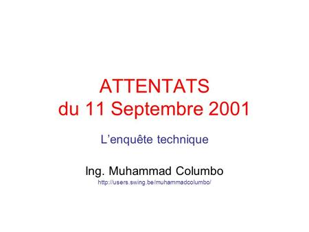 ATTENTATS du 11 Septembre 2001 Lenquête technique Ing. Muhammad Columbo
