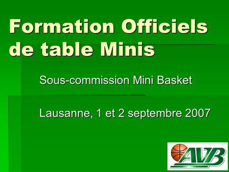 Formation Officiels de table Minis Sous-commission Mini Basket Lausanne, 1 et 2 septembre 2007.
