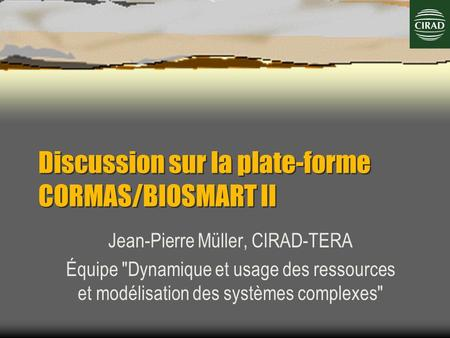 Discussion sur la plate-forme CORMAS/BIOSMART II