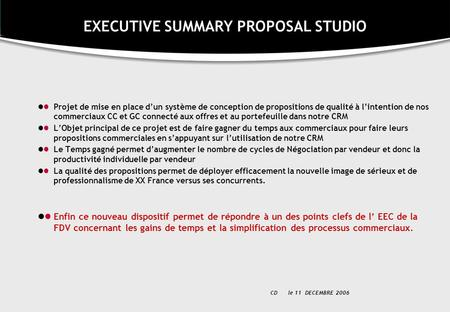 EXECUTIVE SUMMARY PROPOSAL STUDIO Projet de mise en place dun système de conception de propositions de qualité à lintention de nos commerciaux CC et GC.