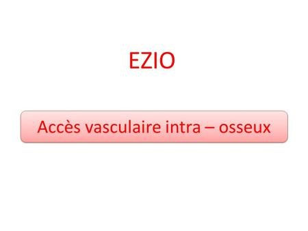 Accès vasculaire intra – osseux