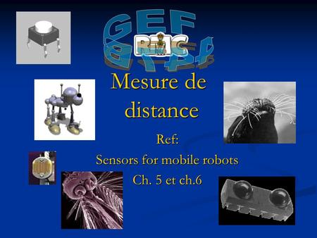 Mesure de distance Ref: Sensors for mobile robots Ch. 5 et ch.6.