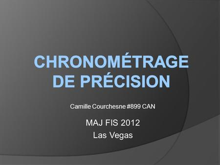 Camille Courchesne #899 CAN MAJ FIS 2012 Las Vegas.
