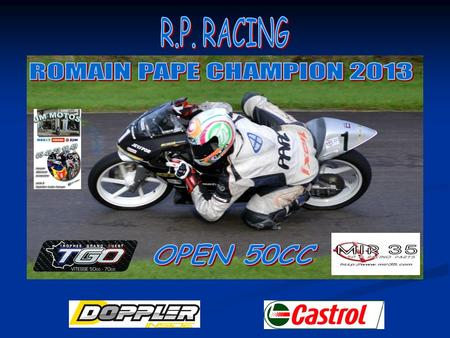 R.P. RACING ROMAIN PAPE CHAMPION 2013 OPEN 50CC.