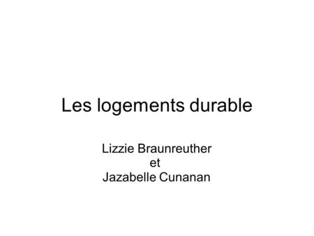 Les logements durable Lizzie Braunreuther et Jazabelle Cunanan.
