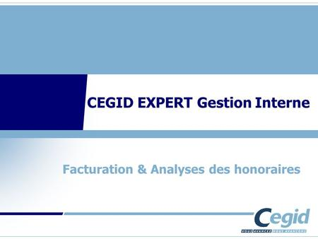 CEGID EXPERT Gestion Interne Facturation & Analyses des honoraires.