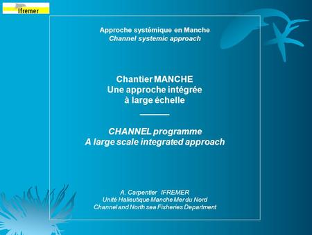 Approche systémique en Manche Channel systemic approach Chantier MANCHE Une approche intégrée à large échelle ______ CHANNEL programme A large scale integrated.