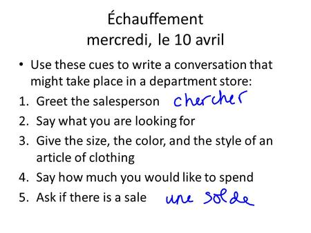 Échauffement mercredi, le 10 avril Use these cues to write a conversation that might take place in a department store: 1.Greet the salesperson 2.Say what.