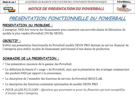ACQUÉRIR LES BASES DUNE CULTURE DE LINNOVATION TECHNOLOGIQUE POWERBALL NOTICE DE PRESENTATION DU POWERBALL PRESENTATION FONCTIONNELLE DU POWERBALL OBJECTIF.