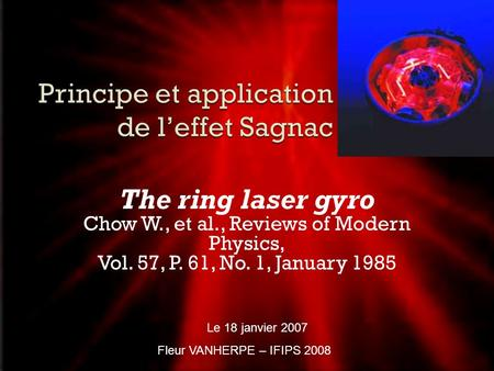 The ring laser gyro Chow W., et al., Reviews of Modern Physics, Vol. 57, P. 61, No. 1, January 1985 Le 18 janvier 2007 Fleur VANHERPE – IFIPS 2008.