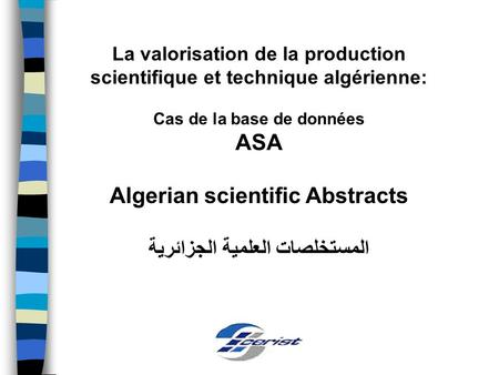 La valorisation de la production scientifique et technique algérienne: Cas de la base de données ASA Algerian scientific Abstracts المستخلصات العلمية الجزائرية