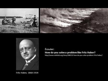 Fritz Haber, 1868-1934 Écouter: How do you solve a problem like Fritz Haber?
