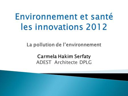 La pollution de lenvironnement Carmela Hakim Serfaty ADEST Architecte DPLG.