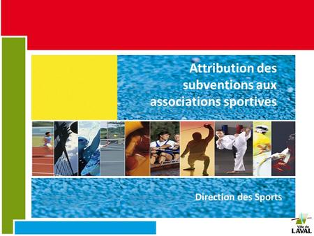 Attribution des subventions aux associations sportives Direction des Sports Attribution des subventions aux associations sportives Direction des Sports.