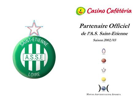 © Havas Advertising Sports - GCM - Mai 2002 - p 1 Saison 2002/03 Partenaire Officiel de lA.S. Saint-Etienne.