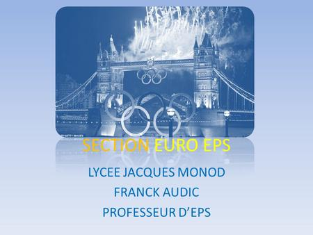 SECTION EURO EPS LYCEE JACQUES MONOD FRANCK AUDIC PROFESSEUR DEPS.