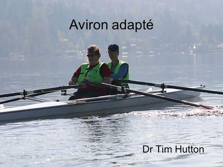 Aviron adapté Dr Tim Hutton.