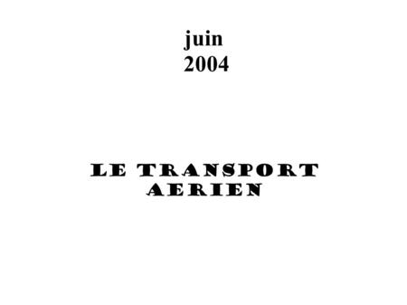 Juin 2004 LE TRANSPORT AERIEN.