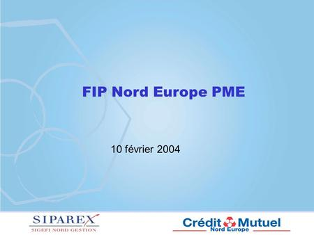 FIP Nord Europe PME 10 février 2004.