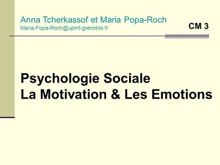 Psychologie Sociale La Motivation & Les Emotions Anna Tcherkassof et Maria Popa-Roch CM 3.