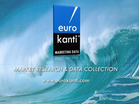 MARKET RESEARCH & DATA COLLECTION www.eurokanti.com www.eurokanti.com.