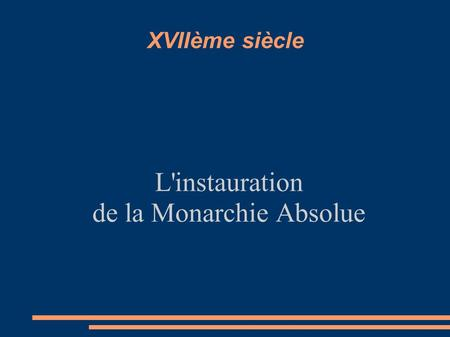 L'instauration de la Monarchie Absolue