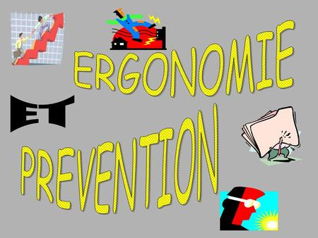 ERGONOMIE ET PREVENTION.