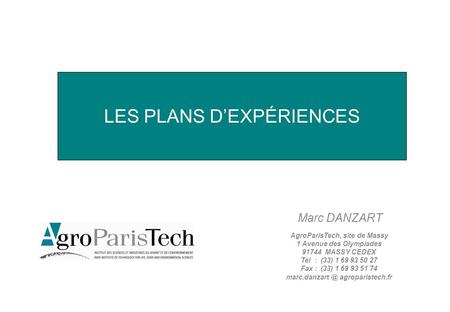 LES PLANS DEXPÉRIENCES Marc DANZART AgroParisTech, site de Massy 1 Avenue des Olympiades 91744 MASSY CEDEX Tel : (33) 1 69 93 50 27 Fax : (33) 1 69 93.