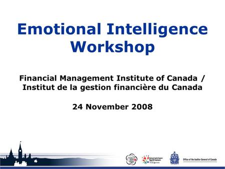 Office of the Auditor General of Canada Emotional Intelligence Workshop Financial Management Institute of Canada / Institut de la gestion financière du.