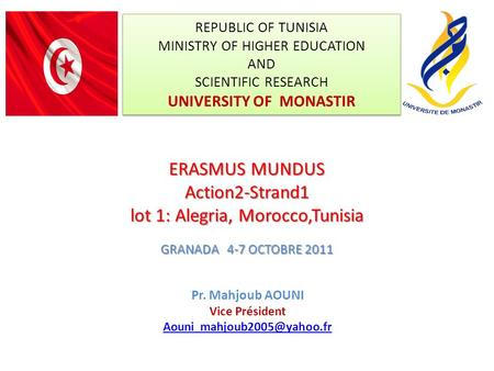 REPUBLIC OF TUNISIA MINISTRY OF HIGHER EDUCATION AND SCIENTIFIC RESEARCH UNIVERSITY OF MONASTIR Pr. Mahjoub AOUNI Vice Président